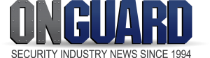 OnGuard Newsletter - Security Industry News since 1994